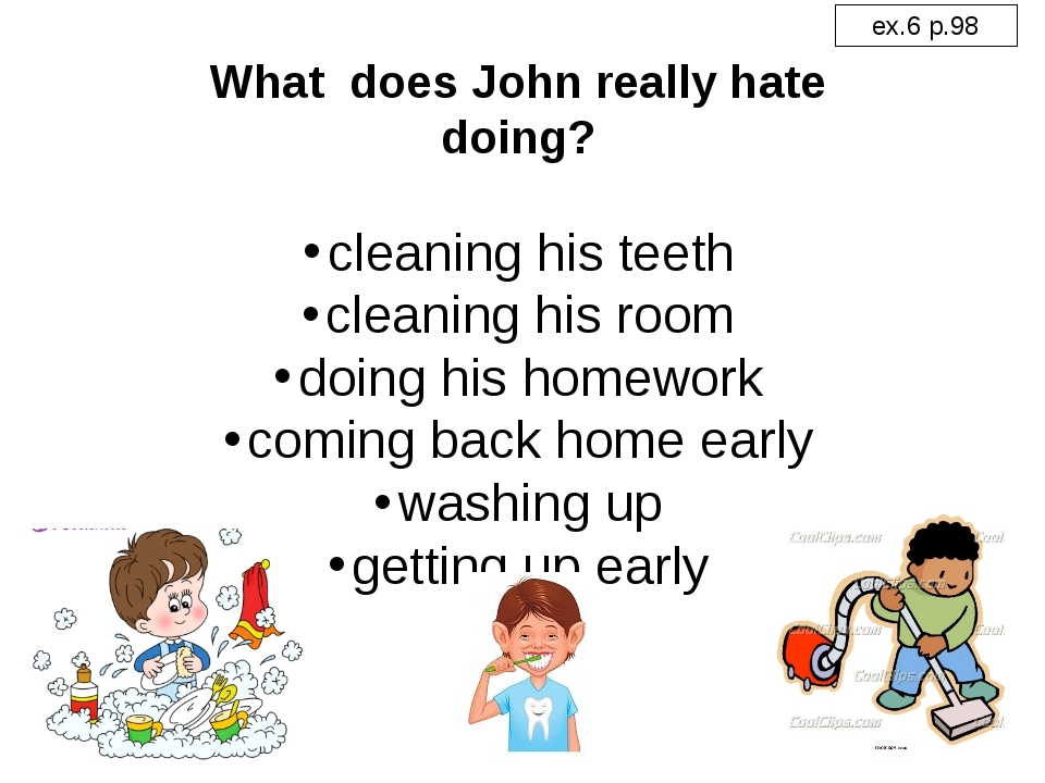 What does John really hate doing? cleaning his teeth cleaning his room doing...
