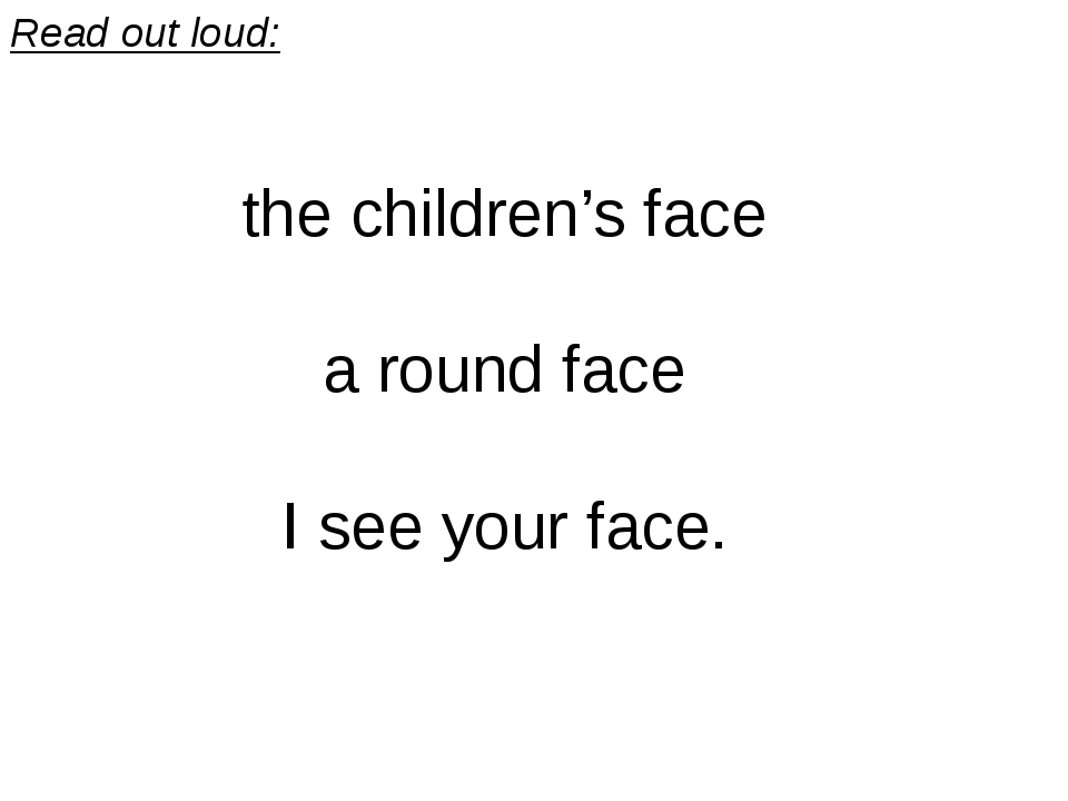 Read out loud: the children's face a round face I see your face.