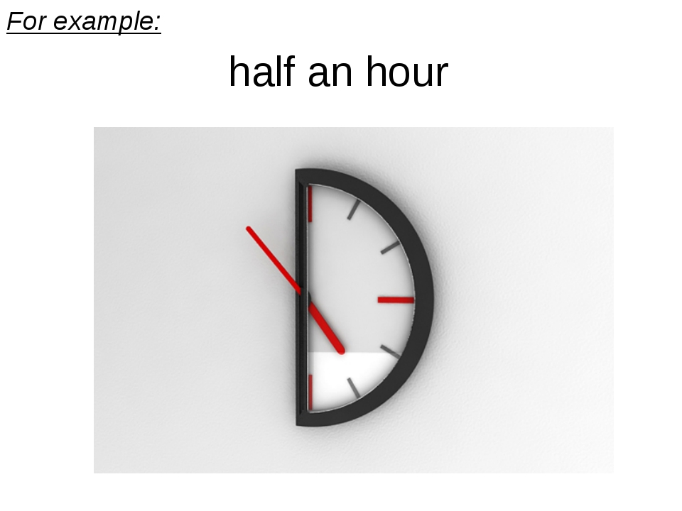 For example: half an hour