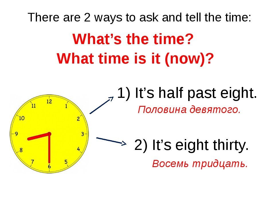 There are 2 ways to ask and tell the time: What's the time? What time is it (...