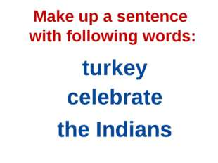 Make up a sentence with following words: turkey celebrate the Indians