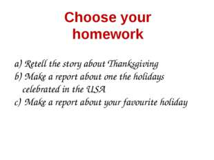 Choose your homework Retell the story about Thanksgiving Make a report about
