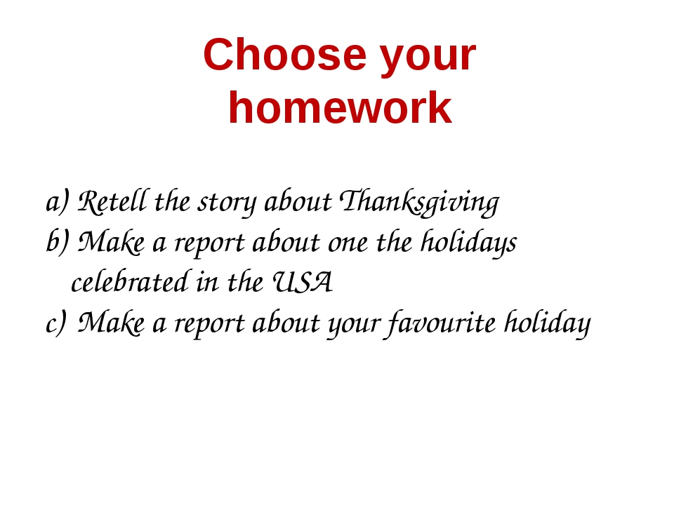 Choose your homework Retell the story about Thanksgiving Make a report about...