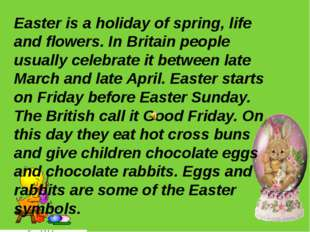 Easter is a holiday of spring, life and flowers. In Britain people usually ce