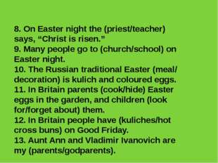 """8. On Easter night the (priest/teacher) says, """"Christ is risen."""" 9. Many peop"""