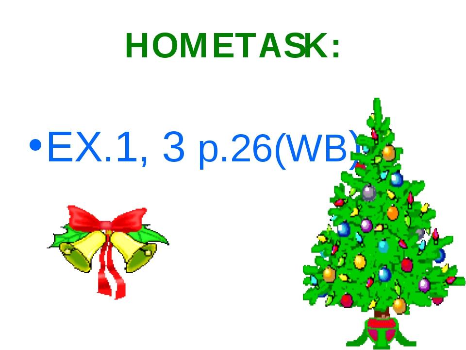HOMETASK: EX.1, 3 p.26(WB)