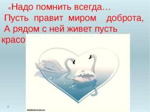 «Надо помнить всегда… Пусть правит миром доброта, А рядом с ней живет пусть