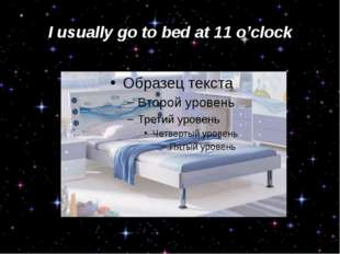 I usually go to bed at 11 o'clock