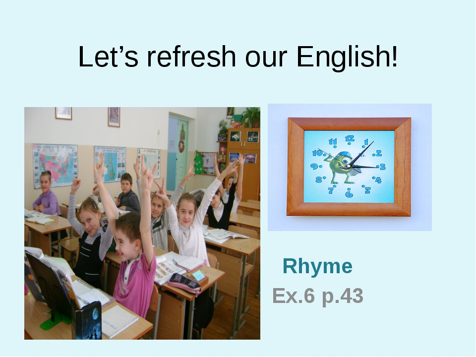 Let's refresh our English! Rhyme Ex.6 p.43