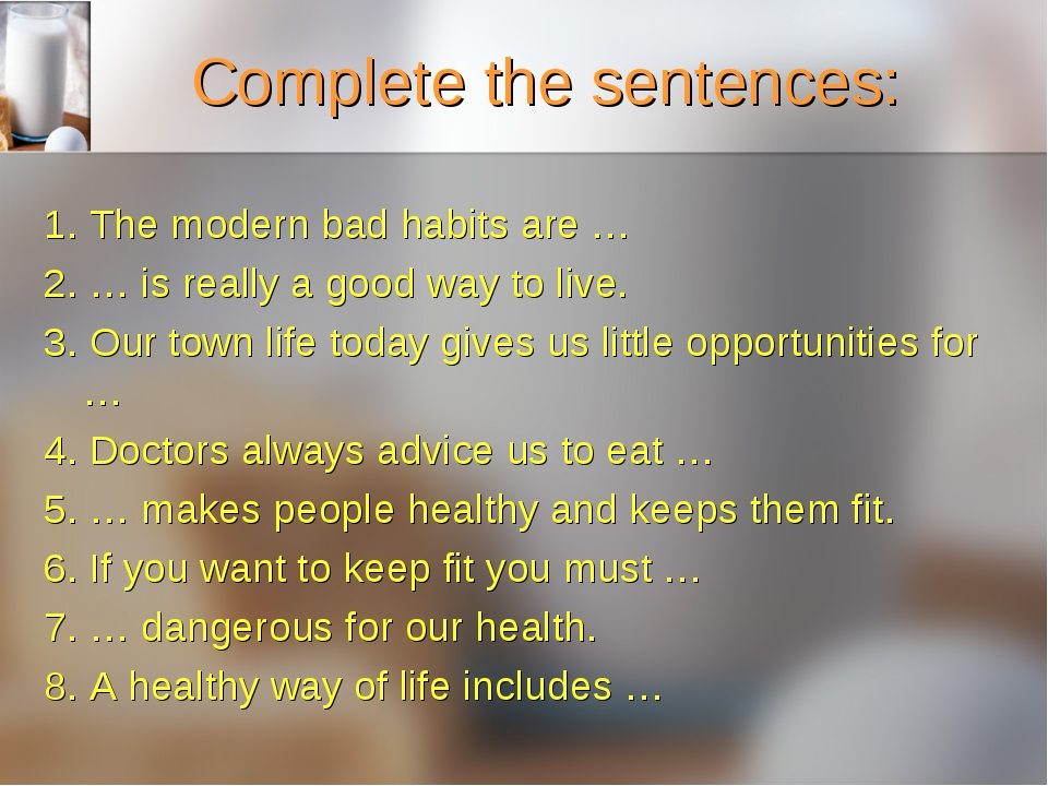 Complete the sentences: 1. The modern bad habits are … 2. … is really a good...