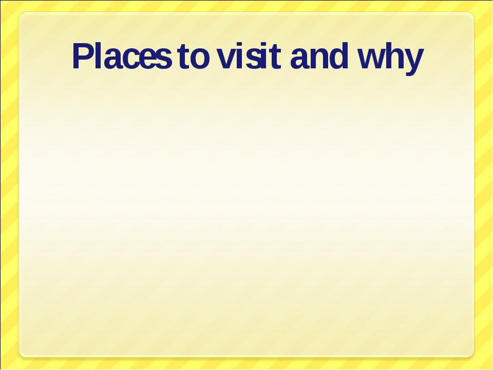Places to visit and why