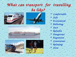 What can transport for travelling be like? Comfortable Safe Economical Pollu