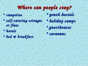Where can people stay? campsites self-catering cottages or flats hotels bed &