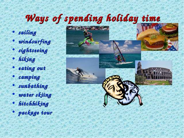 Ways of spending holiday time sailing windsurfing sightseeing hiking eating o...