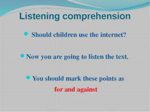 Listening comprehension Should children use the internet? Now you are going t