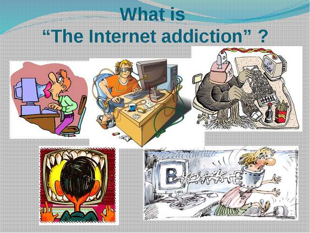 """What is """"The Internet addiction"""" ?"""