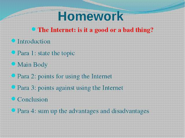 Homework The Internet: is it a good or a bad thing? Introduction Para 1: stat...