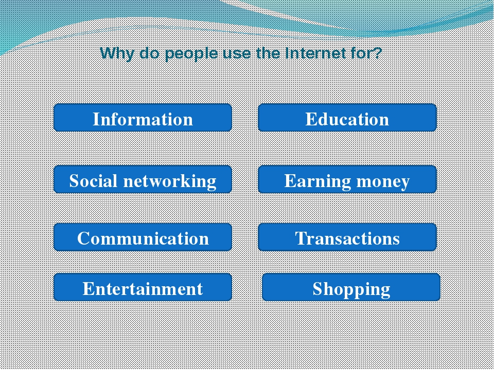 Why do people use the Internet for? Information Social networking Earning mon...