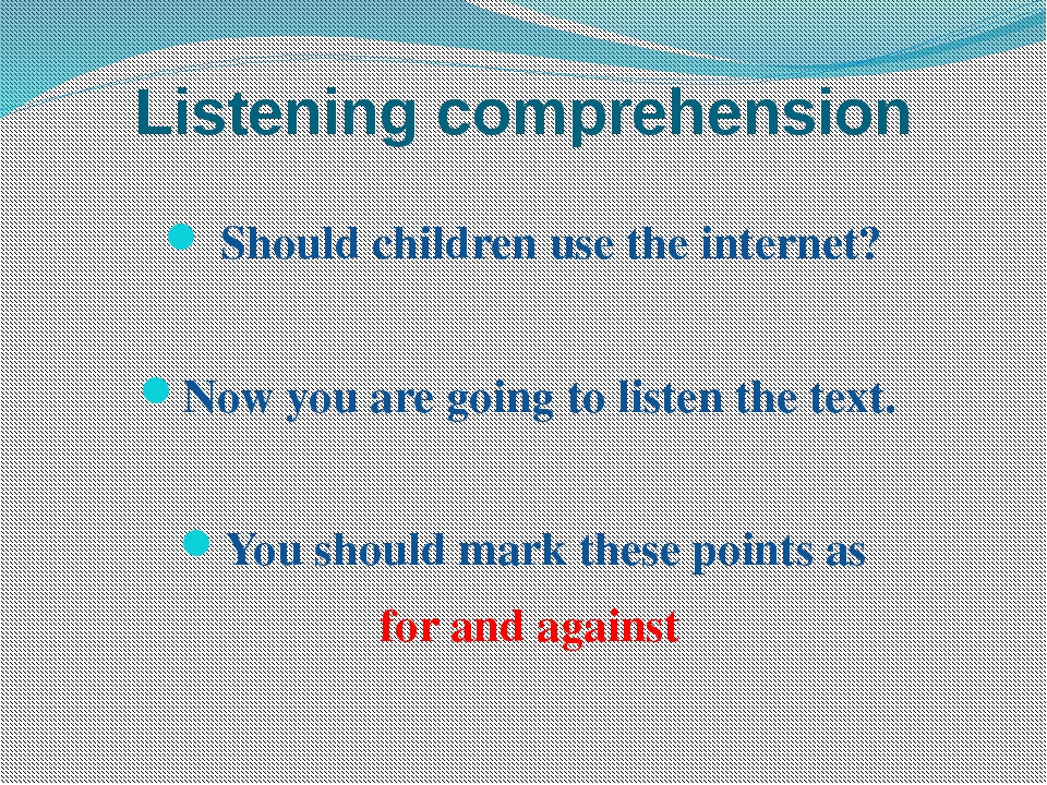 Listening comprehension Should children use the internet? Now you are going t...
