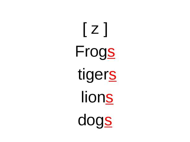[ z ] Frogs tigers lions dogs