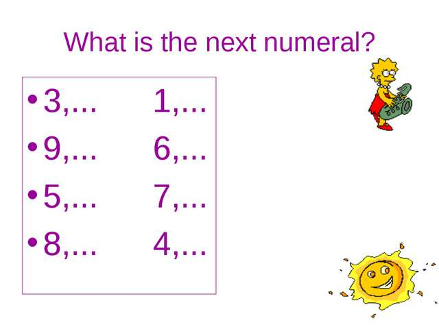 What is the next numeral? 3,... 1,... 9,... 6,... 5,... 7,... 8,... 4,...
