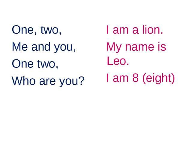 One, two, Me and you, One two, Who are you? I am a lion. My name is Leo. I am...