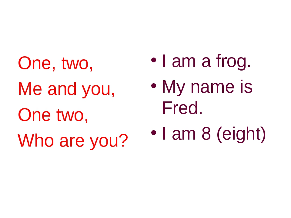 One, two, Me and you, One two, Who are you? I am a frog. My name is Fred. I a...