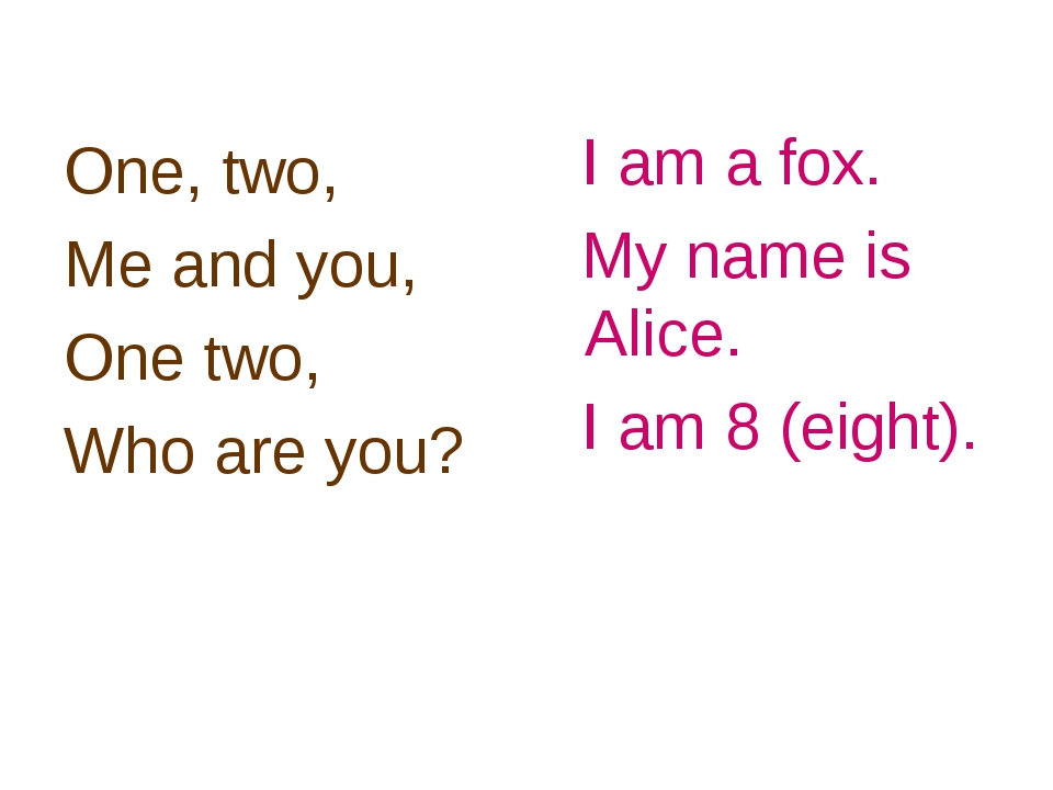 One, two, Me and you, One two, Who are you? I am a fox. My name is Alice. I a...