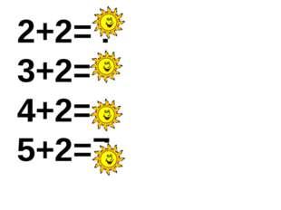 2+2=4 3+2=5 4+2=6 5+2=7