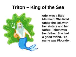Triton – King of the Sea Ariel was a little Mermaid. She lived under the sea