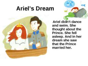 Ariel's Dream Ariel didn't dance and swim. She thought about the Prince. She
