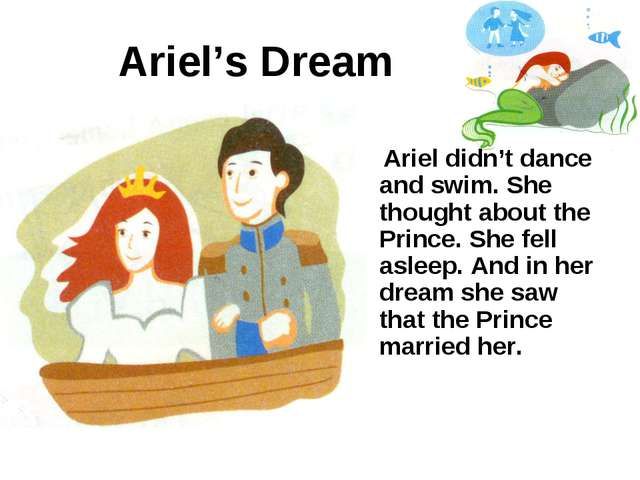 Ariel's Dream Ariel didn't dance and swim. She thought about the Prince. She...