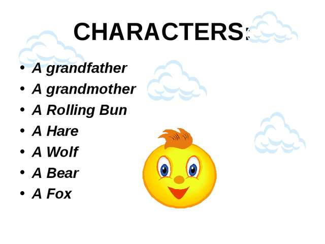 CHARACTERS: A grandfather A grandmother A Rolling Bun A Hare A Wolf A Bear A...