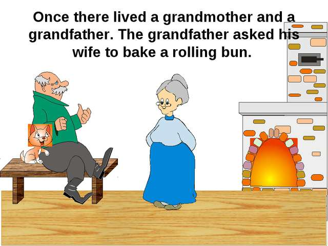 Once there lived a grandmother and a grandfather. The grandfather asked his w...