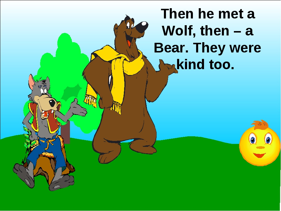 Then he met a Wolf, then – a Bear. They were kind too.