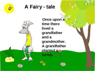 A Fairy - tale Once upon a time there lived a grandfather and a grandmother.