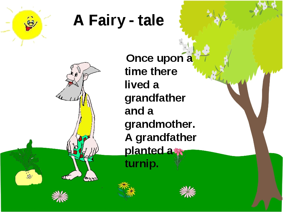 A Fairy - tale Once upon a time there lived a grandfather and a grandmother....
