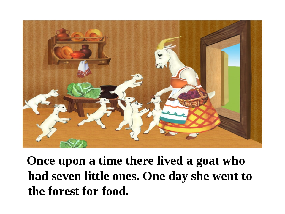 Once upon a time there lived a goat who had seven little ones. One day she w...