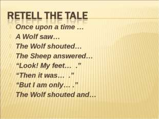 "Once upon a time … A Wolf saw… The Wolf shouted… The Sheep answered… ""Look! M"