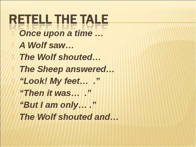 "Once upon a time … A Wolf saw… The Wolf shouted… The Sheep answered… ""Look! M..."