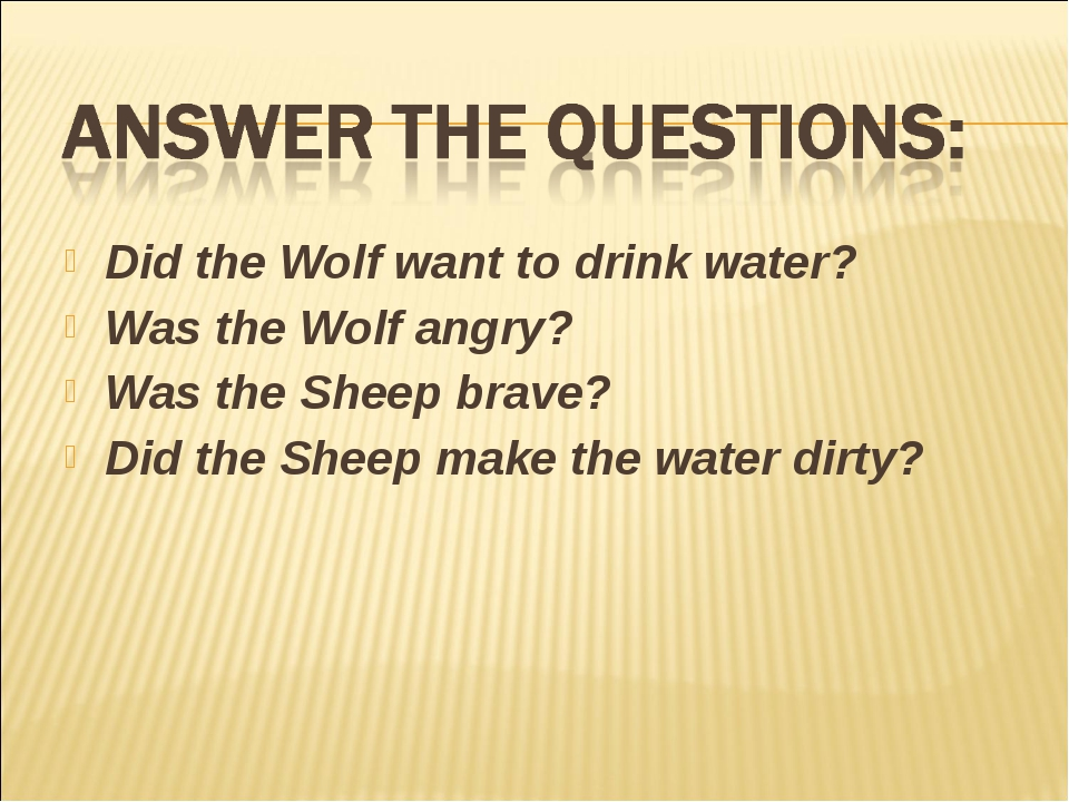 Did the Wolf want to drink water? Was the Wolf angry? Was the Sheep brave? Di...