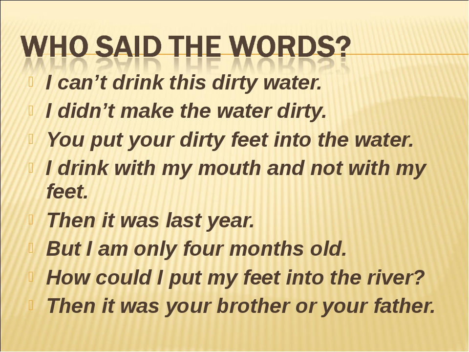 I can't drink this dirty water. I didn't make the water dirty. You put your d...