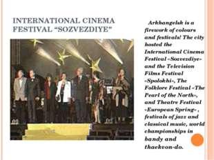 "INTERNATIONAL CINEMA FESTIVAL ""SOZVEZDIYE"" Arkhangelsk is a firework of colou"