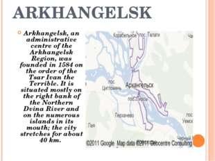ARKHANGELSK Arkhangelsk, an administrative centre of the Arkhangelsk Region,