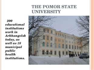 THE POMOR STATE UNIVERSITY 200 educational institutions work in Arkhangelsk t