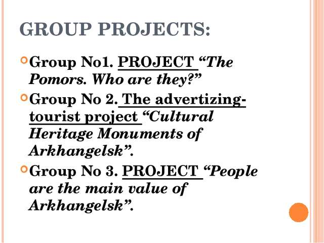 "GROUP PROJECTS: Group No1. PROJECT ""The Pomors. Who are they?"" Group No 2. Th..."