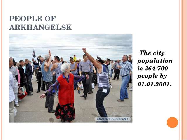 PEOPLE OF ARKHANGELSK The city population is 364 700 people by 01.01.2001.