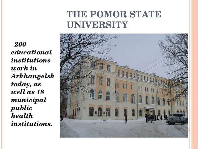 THE POMOR STATE UNIVERSITY 200 educational institutions work in Arkhangelsk t...