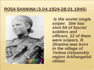 is the soviet single sniper. She has shot 54 of fascist soldiers and officer