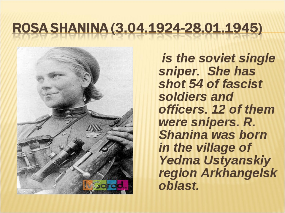 is the soviet single sniper. She has shot 54 of fascist soldiers and officer...